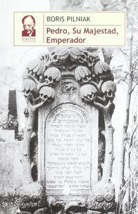 Pedro, Su Majestad, Emperador - Boris Pilniak