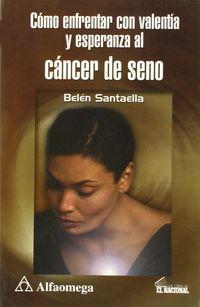 COMO ENFRENTAR CON VALENTIA Y ESPERANZA EL CANCER DE SENO