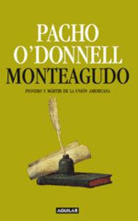 Monteagudo. Pionero Y Mártir De La Unión Americana - Pacho O'Donnell