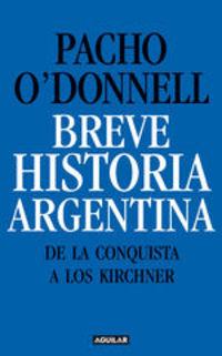 Breve Historia Argentina. De La Conquista A Los Kirchner - Pacho O'Donnell
