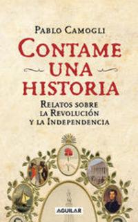 Contame Una Historia. Relatos Sobra La Revolución Y La Independencia - Pablo Camogli