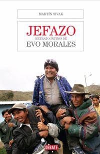Jefazo - Retrato Intimo De Evo Morales - Martin Sivak