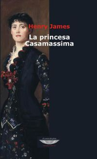 La princesa casamassima - Henry James