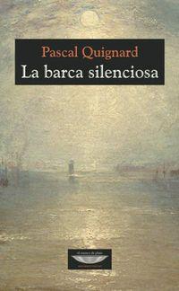 La barca silenciosa - Pascal Quignard
