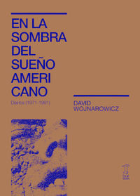 EN LA SOMBRA DEL SUEÑO AMERICANO - DIARIOS (1971-1991)