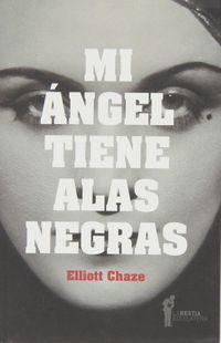 Mi Angel Tiene Alas Negras - Elliott Chaze
