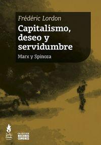 Capitalismo, Deseo Y Servidumbre - Marx Y Spinoza - Frederic Lordon