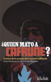¿QUIEN MATO A CAFRUNE? - CRONICA DE LA MUERTE DE LA CANCION MILITANTE