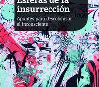 ESFERAS DE LA INSURRECCION - APUNTES PARA DESCOLONIZAR EL INCONSCIENTE