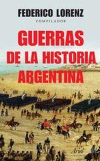 Guerras De La Historia Argentina. Guerras De La Historia Argentina - Federico Lorenz
