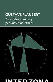 Recuerdos, Apuntes Y Pensamientos Intimos - Gustave Flaubert