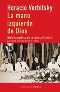 MANO IZQUIERDA DE DIOS, LA - HISTORIA POLITICA DE LA IGLESIA CATOLICA, LA ULTIMA DICTADURA (1976-1983)