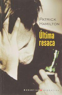 Ultima Resaca - Patrick Hamilton