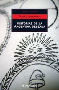 Historias De La Argentina Deseada - Tomás Abraham