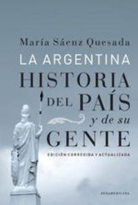 La Argentina (edición Corregida Y Actualizada). Historia Del País Y De Su Gente - María Sáenz Quesada