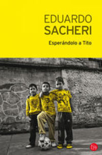 Esperándolo A Tito - Eduardo Sacheri