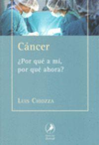 CANCER - ¿POR QUE A MI, POR QUE AHORA?