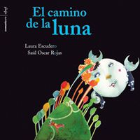 El camino de la luna - Laura  Escudero  /  Saul Oscar   Rojas (il. )