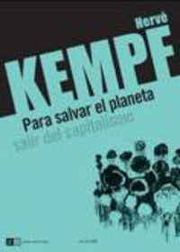 Para Salvar El Planeta - Salir Del Capitalismo - Herve Kempf