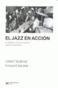 Jazz En Accion, El - La Dinamica De Los Musicos Sobre El Escenario - Howard Becker / Robert Faulkner