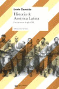 Historia De America Latina - De La Colonia Al Siglo Xxi - Loris Zanatta