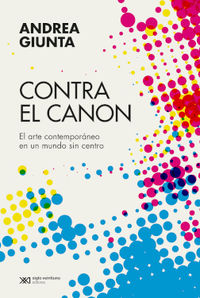 CONTRA EL CANON - EL ARTE CONTEMPORANEO EN UN MUNDO SIN CENTRO