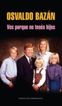 Vos Porque No Tenés Hijos - Osvaldo Bazán