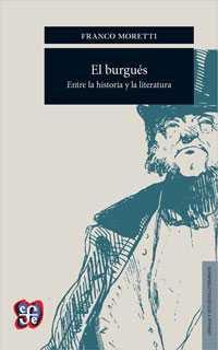 burgues, el - entre la historia y la literatura - Franco Moretti