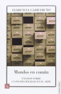 Mundos En Comun - Ensayos Sobre La Inespecifidad En El Arte - Gonzalo Aguilar
