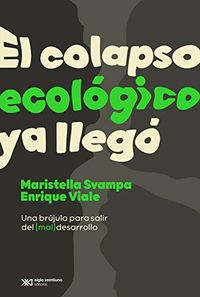 COLAPSO ECOLOGICO YA LLEGO, EL - UNA BRUJULA PARA SALIR DEL (MAL) DESARROLLO