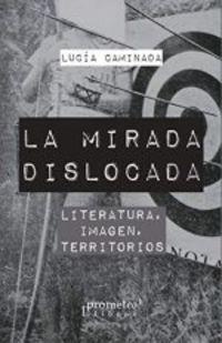 LA MIRADA DISLOCADA - LITERATURA, IMAGEN, TERRITORIOS