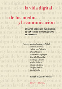 VIDA DIGITAL DE LOS MEDIOS Y LA COMUNICACION, LA - ENSAYOS SOBRE LAS AUDIENCIAS, EL CONTENIDO Y LOS NEGOCIOS EN INTERNET