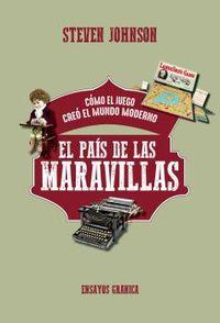 EL PAIS DE LAS MARAVILLAS - COMO EL JUEGO CREO EL MUNDO MODERNO