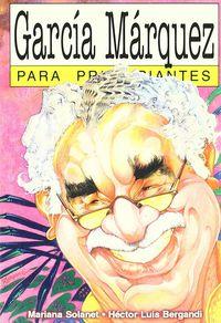 Garcia Marquez Para Principiantes - Hector Luis  Bergandi  /  Hector Luis  Bergandi