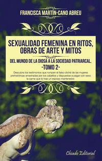 Sexualidad Femenina En Ritos, Obras De Arte Y Mitos - Del Mundo De La Diosa A La Sociedad Patriarcal Vol. Ii - Francisca Martin-Cano Abreu