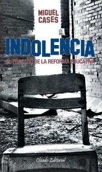 Indolencia - Del Fracaso De La Reforma Educativa - Miguel Cases
