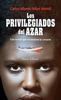 Los privilegiados del azar - Carlos Felipe Martell