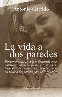 Vida A Dos Paredes - Antonio Garrido