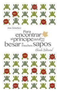 para encontrar al principe azul hay que besar a muchos sapos - Ana Sanchez