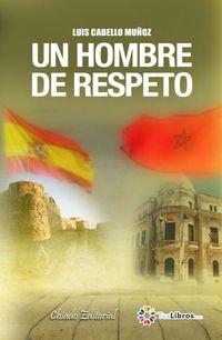 Un hombre de respeto - Luis Cabello Muñoz