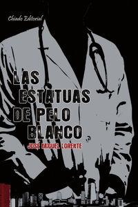 Las estatuas de pelo blanco - Jose Miguel Lorente