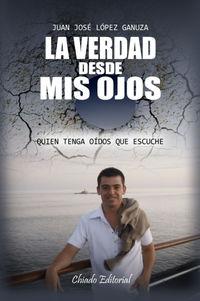 La verdad desde mis ojos - Juan Jose Lopez Ganuza