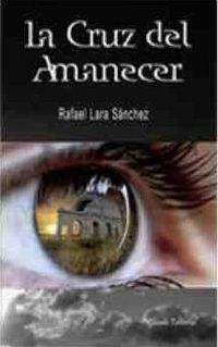 Cruz Del Amanecer - Rafael Lara Sanchez