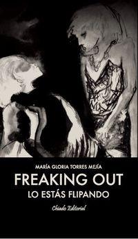 Freaking Out (lo Estas Flipando) - Maria Gloria Torres Mejia