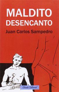 Maldito Desencanto - Juan Carlos Sampedro