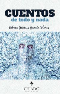 Cuentos De Todo Y Nada - Rebeca Genesis Gracia Flores