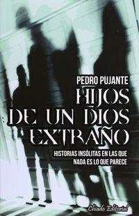 Hijos De Un Dios Extraño - Pedro Pujante