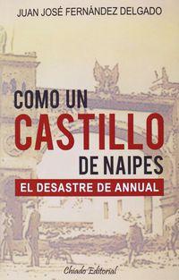 Como Un Castillo De Naipes - El Desastre De Annual - Juan Jose Fernandez Delgado