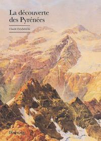 La decouverte des pyrenees - Claude Dendaletche