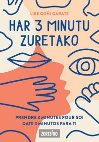 HAR 3 MINUTU ZURETZAKO = PRENDRE 3 MINUTES POUR SOI = DATE 3 MINUTOS PARA TI